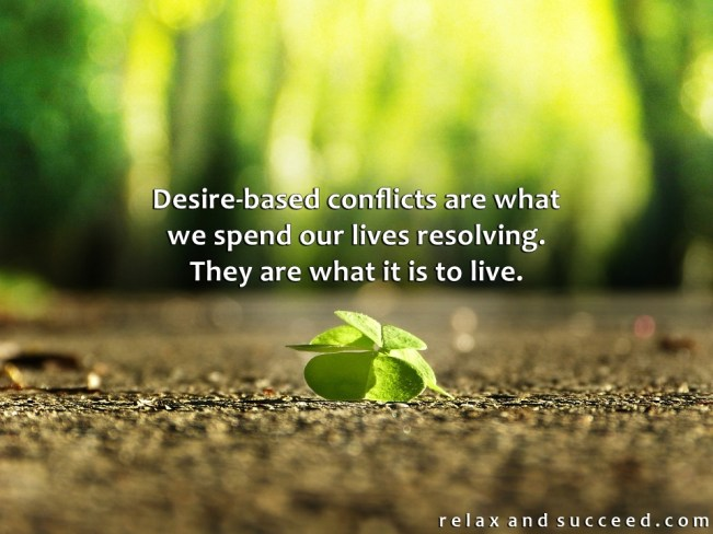 1400 Relax and Succeed - Desire-based conflicts are what we spend our lives