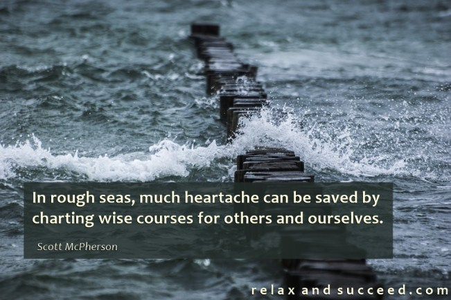 1440 Relax and Succeed - In rough seas much heartache can be saved