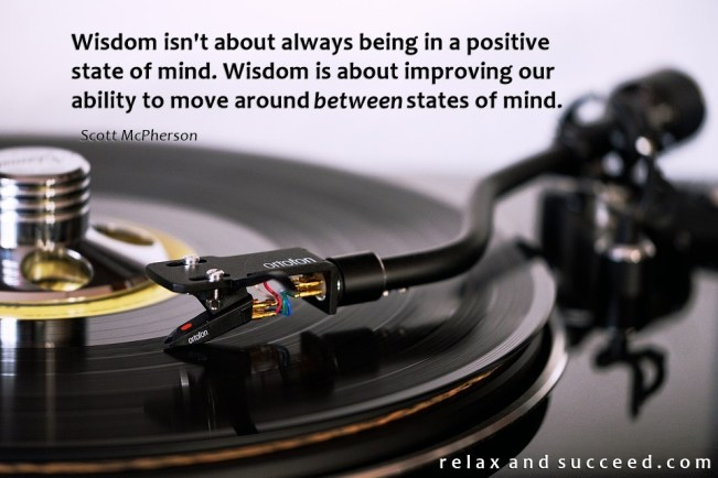 1461 Relax and Succeed - Wisdom isn't about always being in a positive state of mind