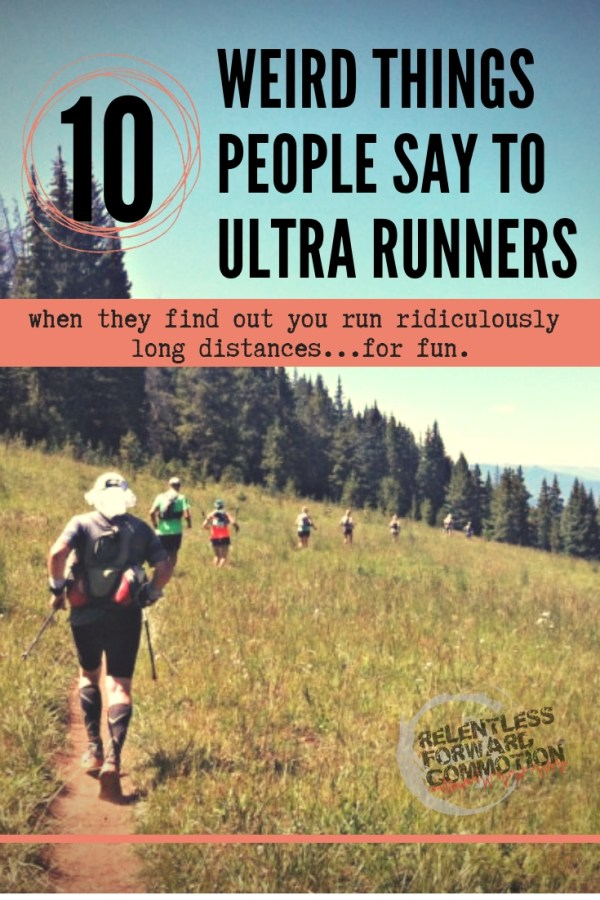 10 Wierd Things People Say to Ultra Runners