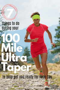 7 Things to Do During a 100 Mile Ultramarathon Taper