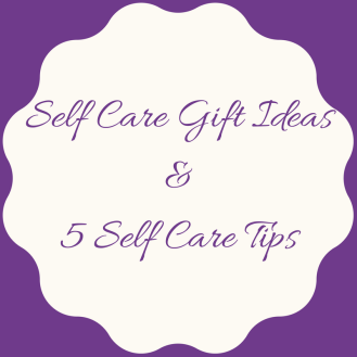 Self Care Gift Ideas & 5 Self Care Tips