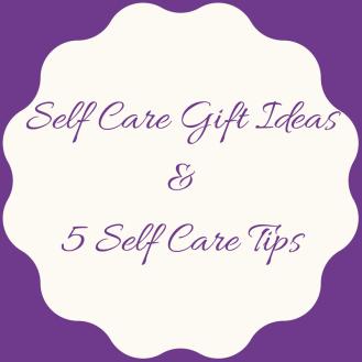 Self Care Gift Ideas & 5 Self Care Tips