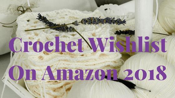 Crochet Wishlist On Amazon 2018