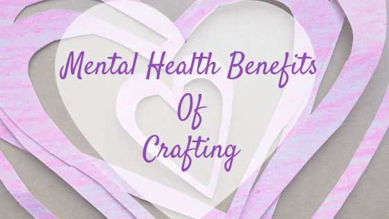 Menta Health benefits of Crafting