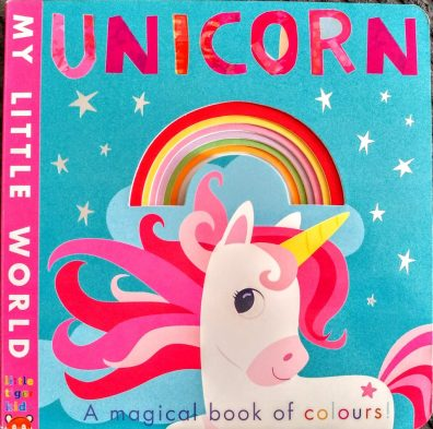 My Little World Unicorn: A magical book of Colours