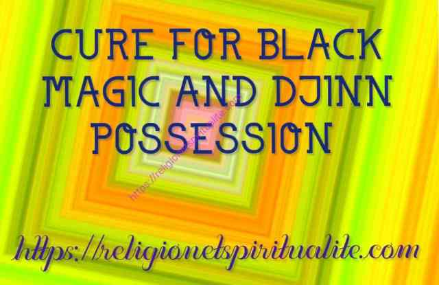 HOW TO GET RID OF BLACK MAGIC AND DJINN POSSESSION