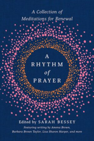 """""""A Rhythm of Prayer: A Collection of Meditations for Renewal,"""" edited by Sarah Bessey. Courtesy image"""