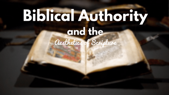 Biblical Authority and the Aesthetics of Scripture