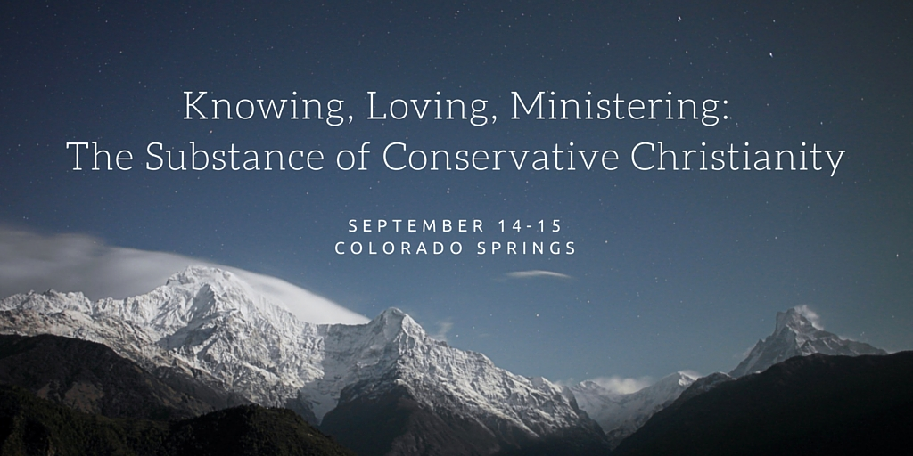 Join us for Knowing, Loving, Ministering: The Substance of Conservative Christianity