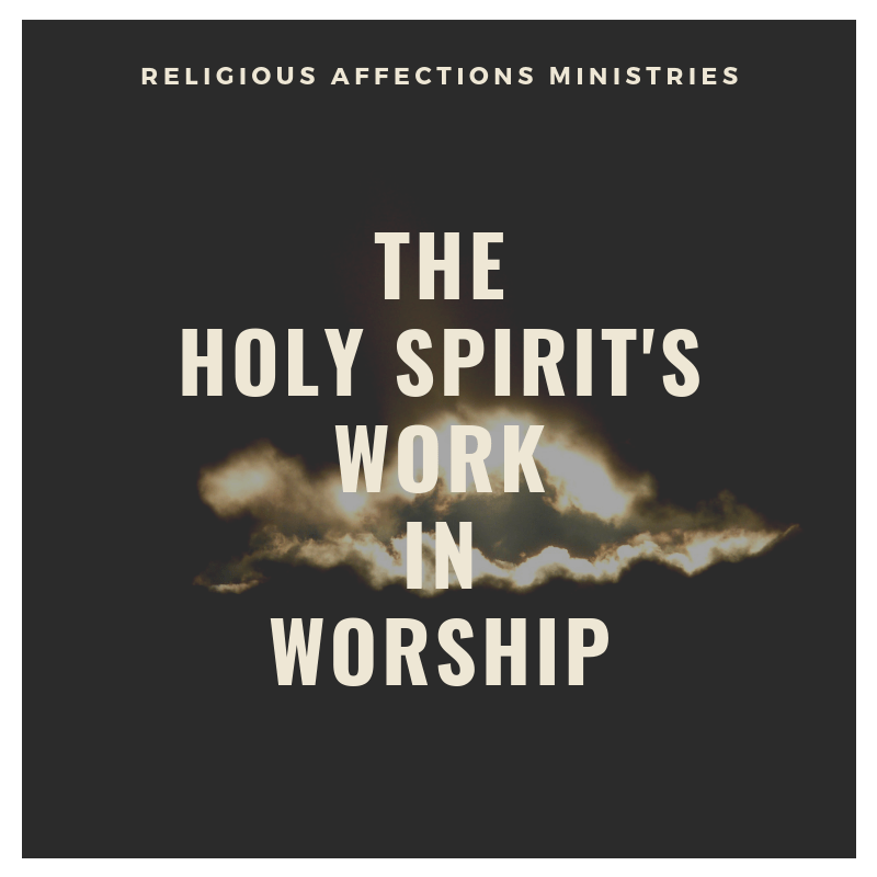 A Theology of the Holy Spirit's Work in Worship