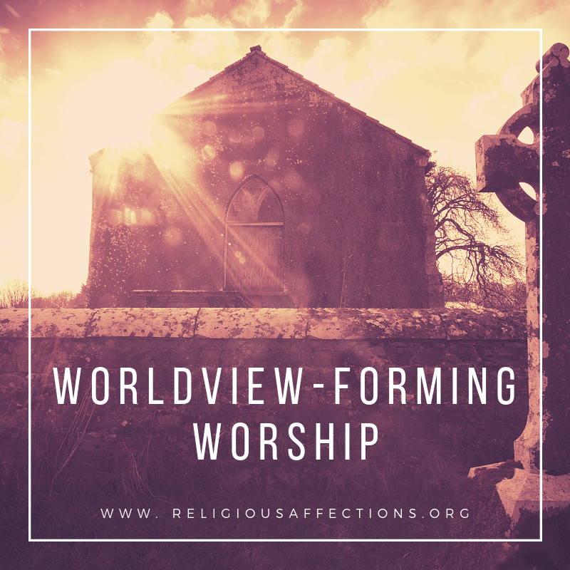 Worldview-Forming Worship