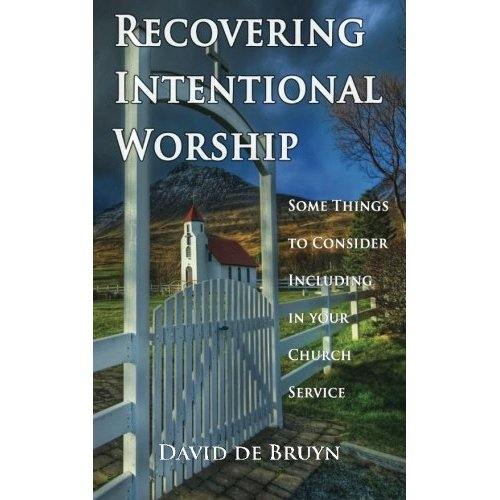 New book from Religious Affections Ministries: <i>Recovering Intentional Worship</i> by David de Bruyn