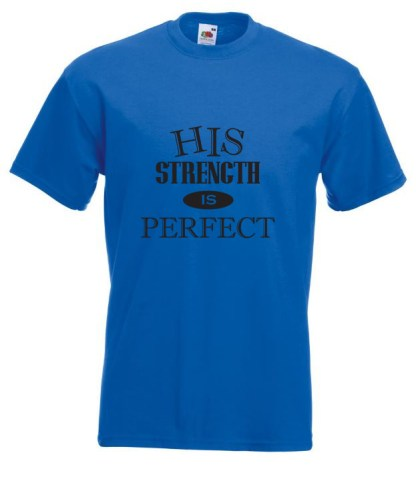 His Strength Is Perfect Blue Tshirt