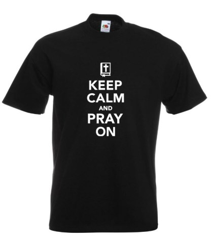 Keep Calm Pray On Black T-shirt