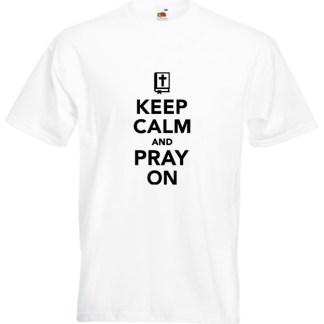 Keep Calm Pray On White T-shirt
