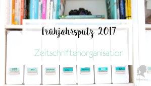 Frühjahrsputz 2017 - Büroorganisation - Ordnung Zeitschriften - Zeitschriften ausmisten und sortieren - Tipps für weniger Zeitschriftenchaos | relleomein.de