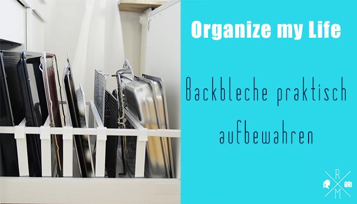 Organize my life - Backbleche in der Küche - Rezepte, Ordnungsideen ...