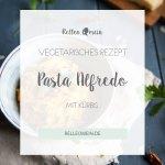 Pasta Alfredo mit Kürbis - Vegetarisches Rezept - schnelles Abendessen | relleomein.de