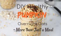 DIY Healthy Pumpkin Overnight Oats - More than Just a Meal
