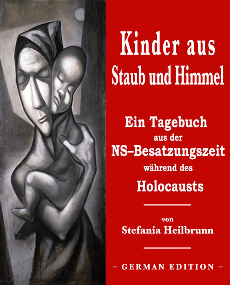 Kinder aus Staub und Himmel: Ein Tagebuch aus der NS-Besatzungszeit während des Holocausts
