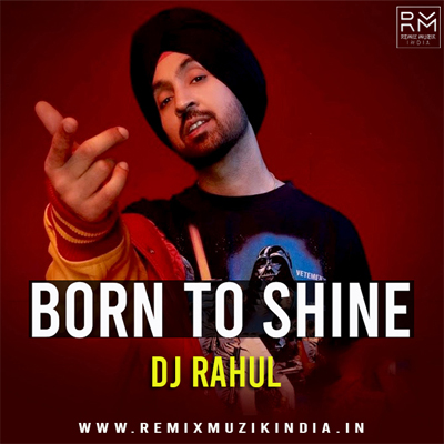 born to shine dj rahul