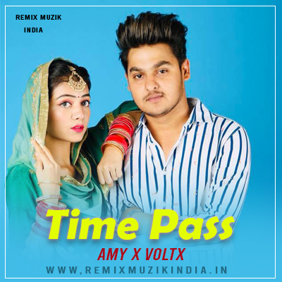 Time Pass (Remix) AMY X VOLTX - Sukh Deswal Ft. Nippu Nepewala (RMI)