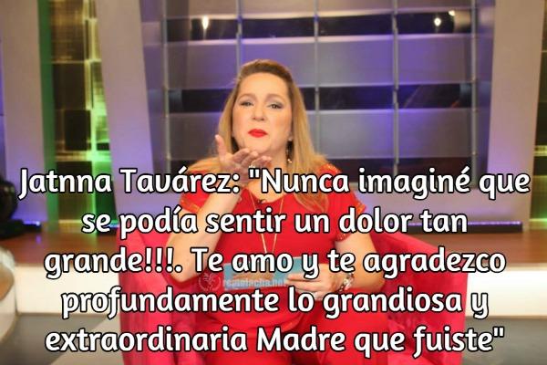 El emotivo mensaje de Jatnna Tavarez a su madre