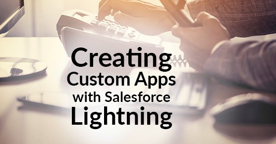 Creating Custom Apps with Salesforce Lightning