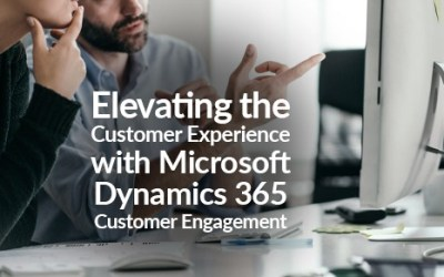 Elevating the Customer Experience with Microsoft Dynamics 365 Customer Engagement