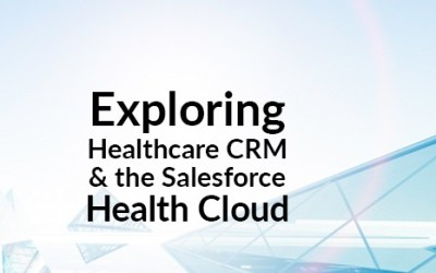 Exploring Healthcare CRM and the Salesforce Health Cloud