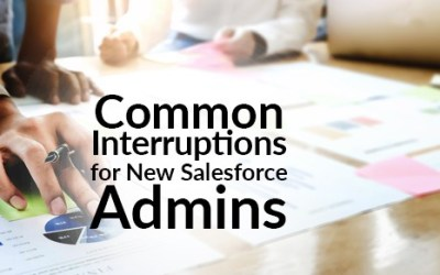 Common Interruptions for New Salesforce Admins