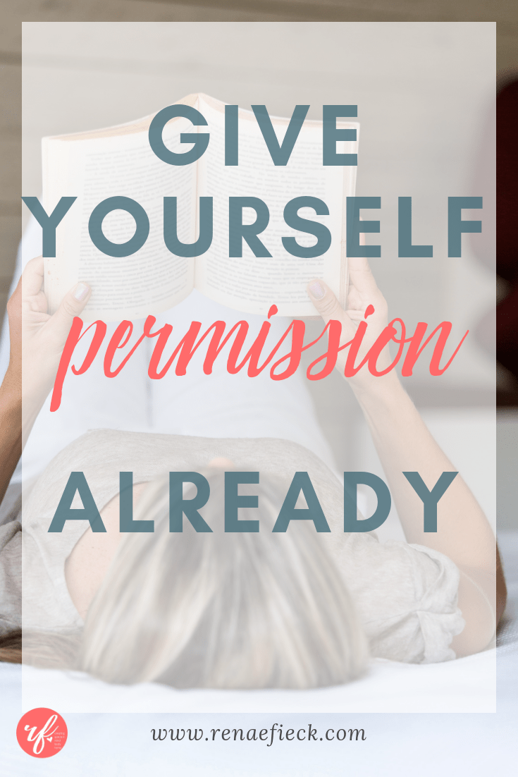 Give Yourself Permission Already