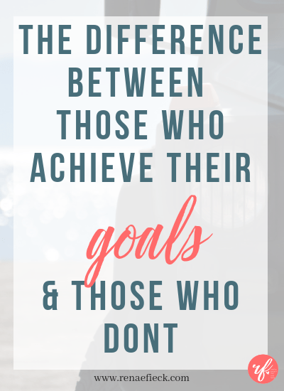 The Difference Between Those Who Achieve Their Dreams + Those Who Don't