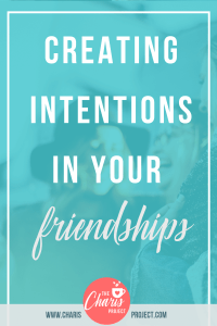 Creating Intentions in your Friendships