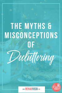 The Myths & Misconceptions of Decluttering with Renae Fieck