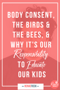 Body Consent, The Birds & The Bees, & Why It's Our Responsibility to Educate Our Kids with Rosalia Rivera