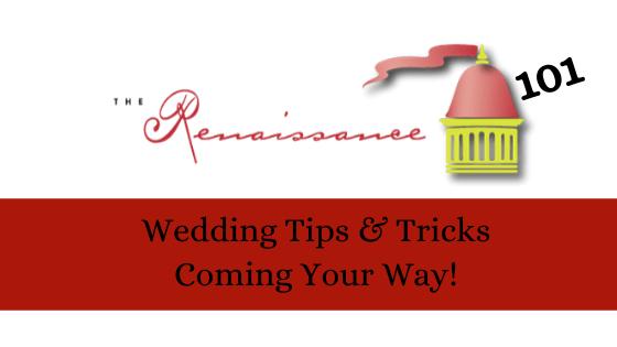 Renaissance 101: Wedding Tips & Tricks Coming Your Way!