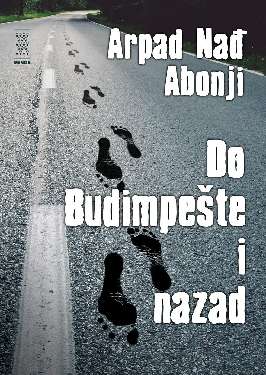 Do Budimpešte i nazad - Arpad Nadj Abonji   Rende