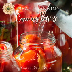 Home Canning Preserves Freshness for the Whole Year and Makes Meal Planning Easier | Renée at Great Peace #mealplanning #whatsfordinner #cooking