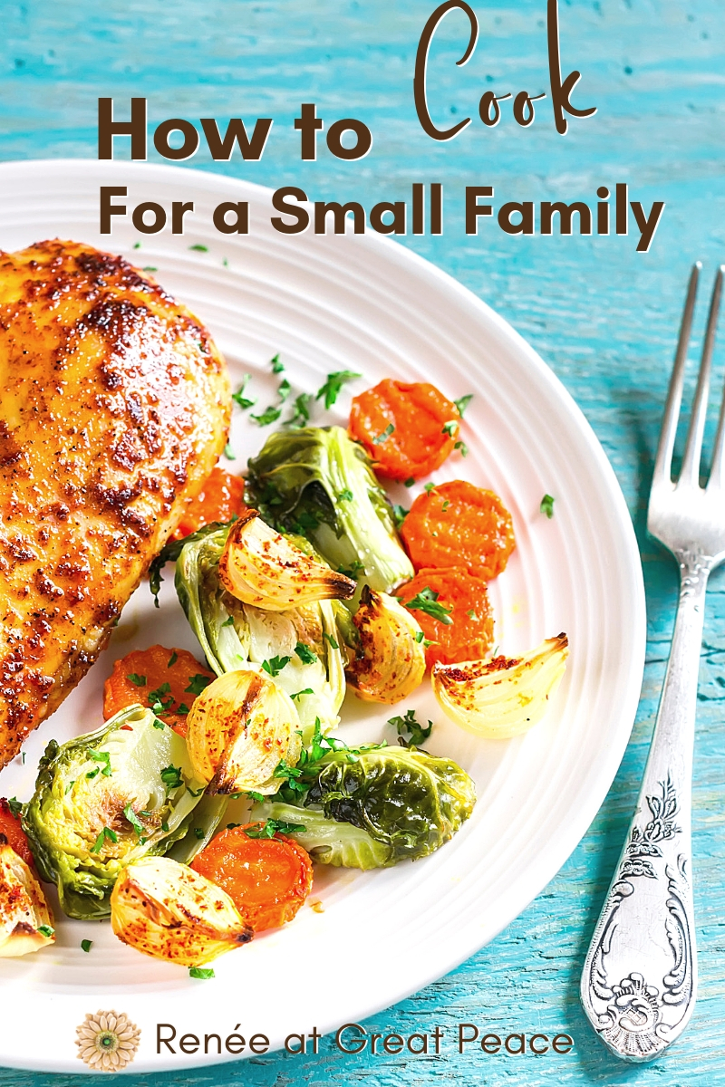 How to Cook for a Small Family   Renée at Great Peace #mealplanning #familydinners #smallfamilycooking #smallfamily #familyof3 #ihsnet