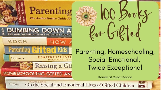 100 Books for Gifted Learners and their Parents | Renée at Great Peace #gifted #gtchat #giftedandtalented #giftedlearners #parentsofgifted #ihsnet #homeschool