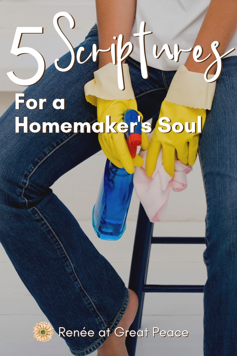 5 Scriptures for a Homemakers Soul | Renée at Great Peace #homemakers #stayathomemoms #workathomemoms #keeperathome #ihsnet