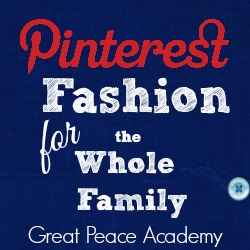 Pinterest Fashion for the Whole Family | Great Peace Academy