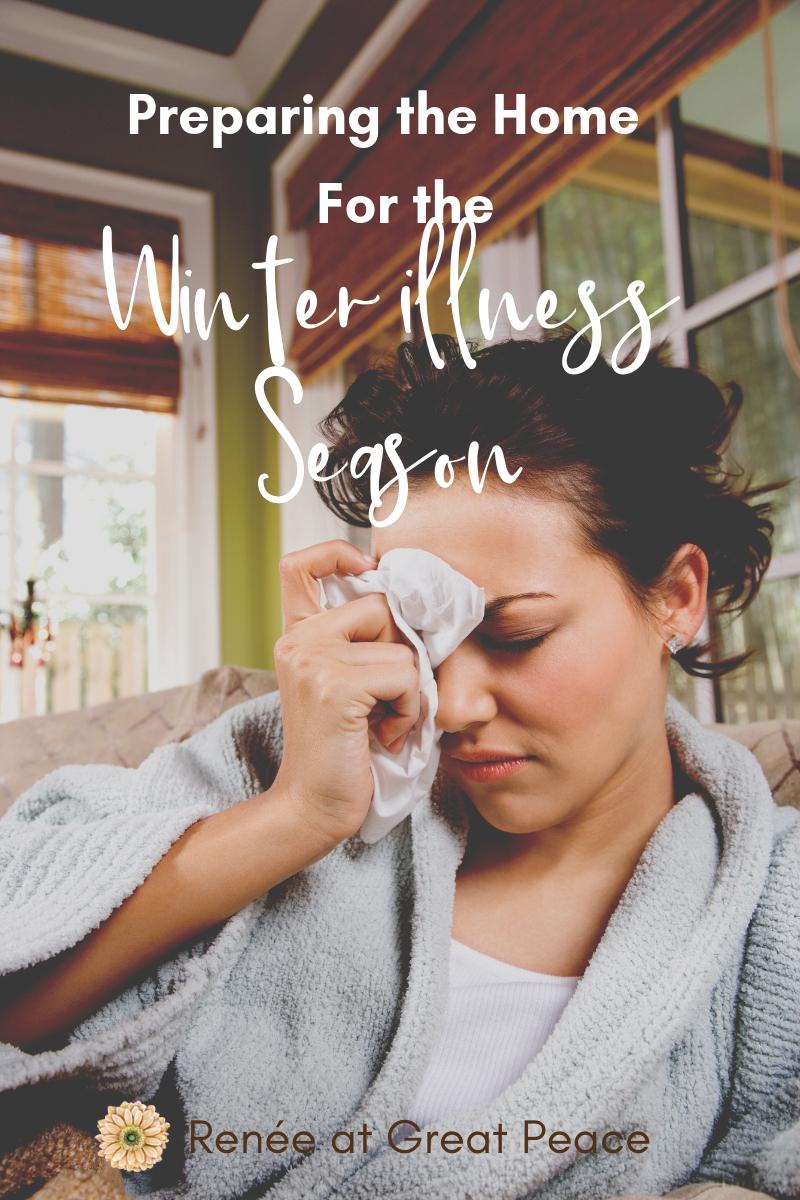 How to Prepare the Home for the Winter Illness Season   Renée at Great Peace #winterillness #seasonalsickness #coldandfluseason #homemaking #householdchores