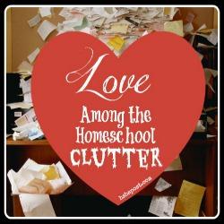 Love Among the Homeschool Clutter