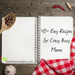 Easy Recipes for Crazy Busy Moms | Renée at Great Peace