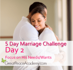 Marriage Challenge: Focus on His Needs   Great Peace Academy