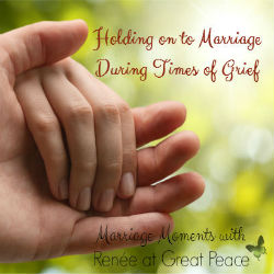 Holding onto Marriage During Times of Grief | Marriage Moments with Renée at Great Peace