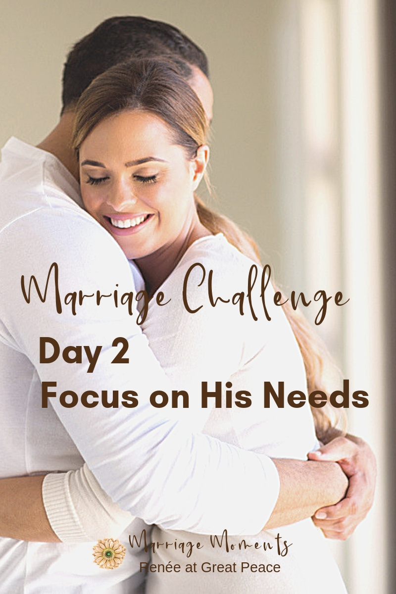 Marriage Challenge Day 2 - Focus on His Needs | Renée at Great Peace #marriagechallenge #marriagemoments #marriage #wives